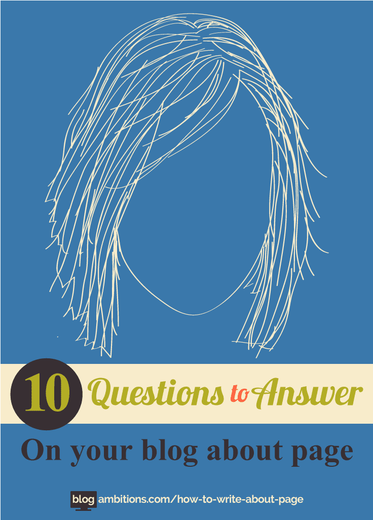 The about page is the moste important page on your blog. Answer these 10 questions.