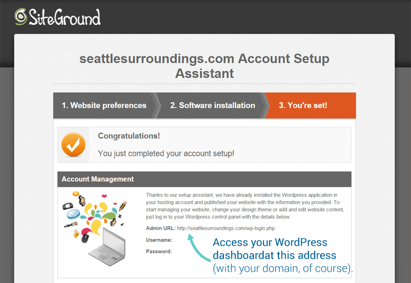 Setting up WordPress with Siteground is done in 3 easy steps.