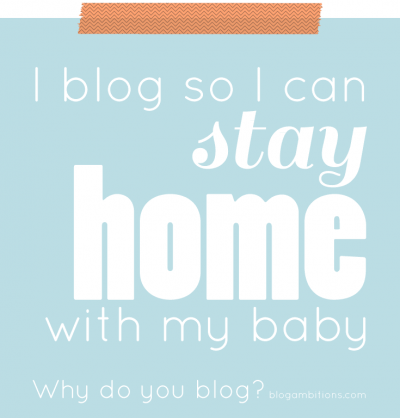 I blog so i can stay home with my baby