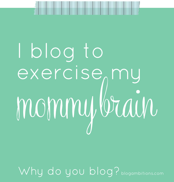 i blog to exercise my mommy brain