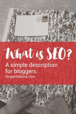 What is SEO? A simple description for new bloggers. Plus 7 helpful SEO resources.