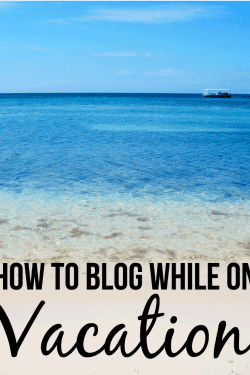 How to blog while on Vacation