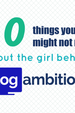 10 things you might not know about the girl behind the blog