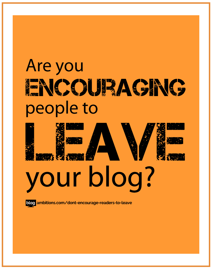 Are you encouraging your readers to leave your blog?
