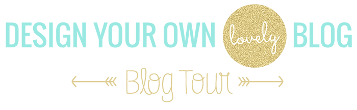 Design Your Own Blog - Blog Tour