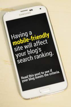 Having a mobile-friendly blog design will affect your search rankings starting April 21st 2015.