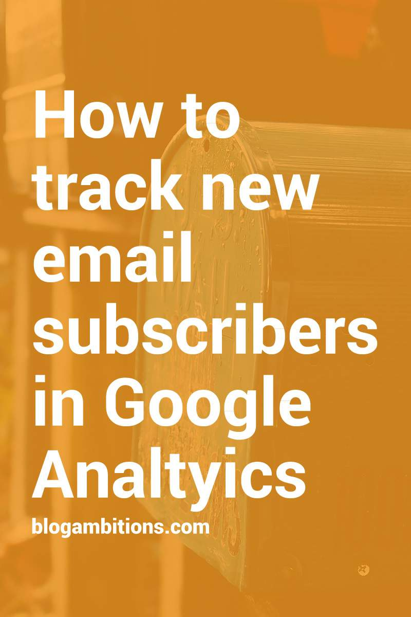 Use google analytics to find out more about you new email subscribers.