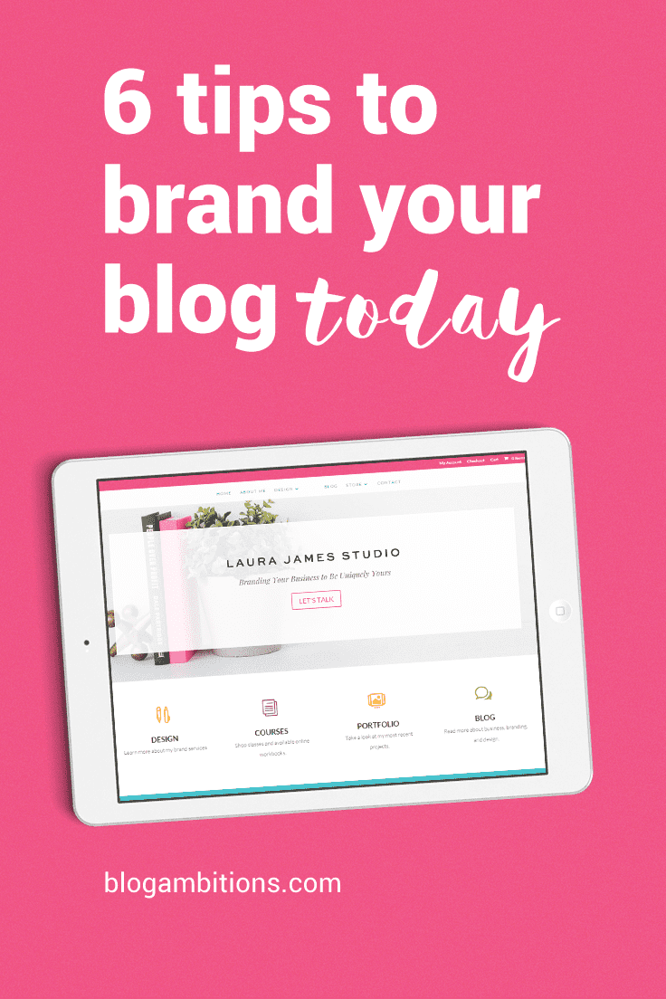 Laura James shares her number one tip for branding your blog for success + 6 things you can do to improve your brand today!