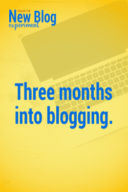 Three months into blogging.
