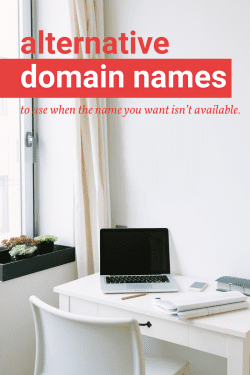 Domain name alternatives: what to do when the domain name you want isn't available.