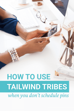 How to use Tailwind Tribes when you don't schedule pins via Tailwind